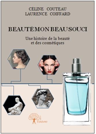 livre Beauté mon beau souci, une histoire de la beauté et des cosmétiques