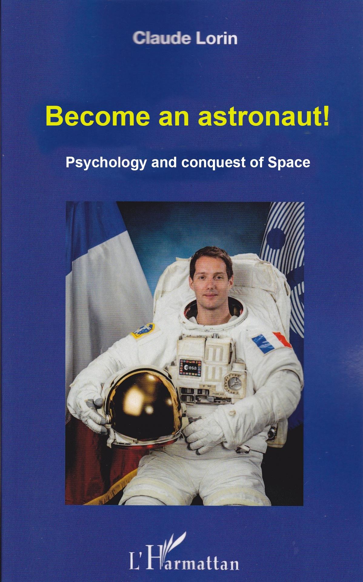 Devenez astronaute ! Psychologie et conquête spatiale Claude Lorin