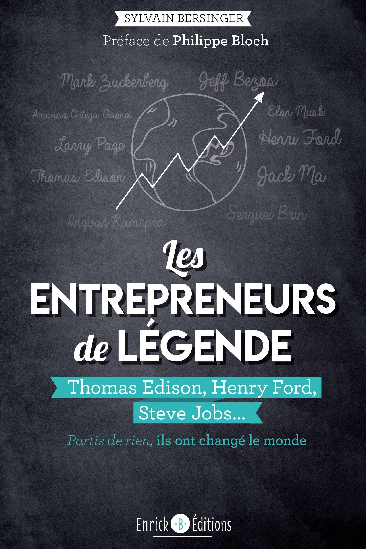 Les entrepreneurs de légende, Thomas Edison, Henry Ford, Steve Jobs… Partis de rien, ils ont changé le monde
