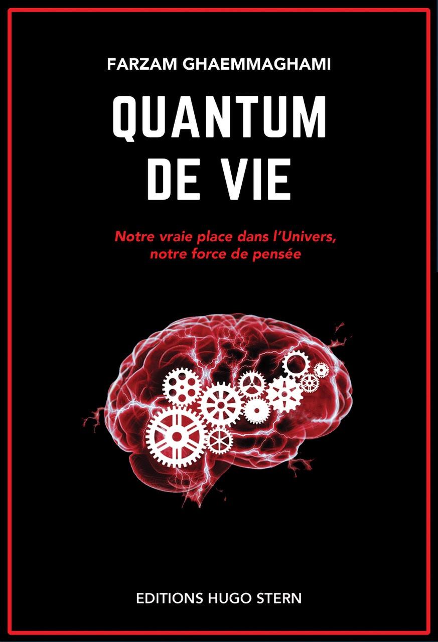 Livre : 'Quantum de vie, notre vrai place dans l'Univers, notre force de pensée', de Farzam Ghaemmaghami